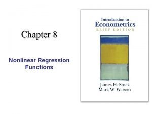 Chapter 8 Nonlinear Regression Functions Nonlinear Regression Functions