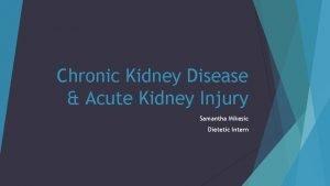 Chronic Kidney Disease Acute Kidney Injury Samantha Mikesic