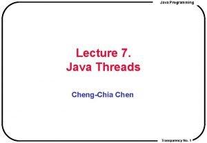 Java Programming Lecture 7 Java Threads ChengChia Chen