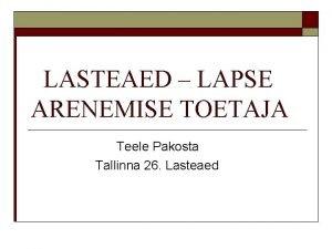 LASTEAED LAPSE ARENEMISE TOETAJA Teele Pakosta Tallinna 26