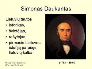 Simonas Daukantas Lietuvi tautos istorikas vietjas raytojas pirmasis
