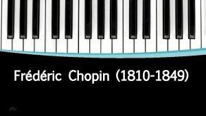 Frdric Chopin 1810 1849 Su vida Chopin Naci