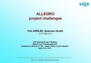 ALLEGRO project challenges Petr DALEK Radoslav ZAJAC darilekvuje