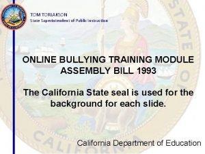 TOM TORLAKSON State Superintendent of Public Instruction ONLINE