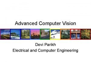 Advanced Computer Vision Devi Parikh Electrical and Computer