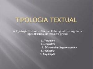 TIPOLOGIA TEXTUAL A Tipologia Textual define em linhas