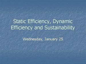 Static Efficiency Dynamic Efficiency and Sustainability Wednesday January