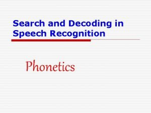 Search and Decoding in Speech Recognition Phonetics Phonetics