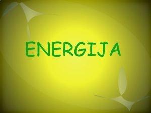 ENERGIJA RAD SILE v Rad je fizika veliina
