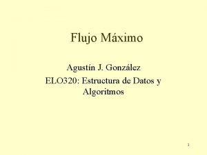 Flujo Mximo Agustn J Gonzlez ELO 320 Estructura
