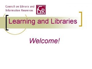 Learning and Libraries Welcome Educational change and libraries
