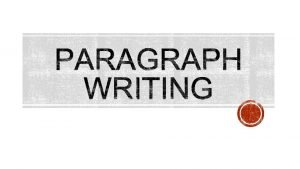 PARAGRAPH WRITING Essays are made up of paragraphs