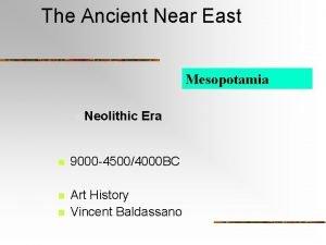 The Ancient Near East Mesopotamia n Neolithic Era