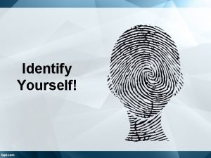 Identify Yourself Examining Current Views Your current views