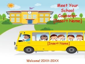 Meet Your School Counselor Insert Name Welcome 20