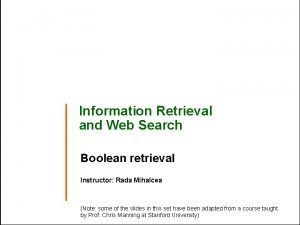 Information Retrieval and Web Search Boolean retrieval Instructor