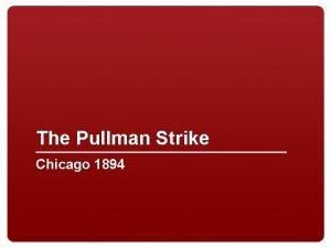 The Pullman Strike Chicago 1894 Pullman Strike 1