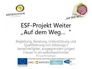 ESFProjekt Weiter Auf dem Weg Begleitung Beratung Untersttzung