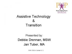 Assistive Technology Transition Presented by Debbie Drennan MSW