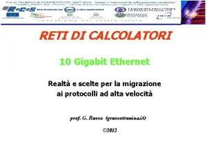 RETI DI CALCOLATORI 10 Gigabit Ethernet Realt e
