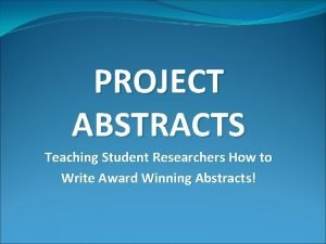 PROJECT ABSTRACTS Teaching Student Researchers How to Write