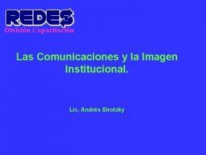 Divisin Capacitacin Las Comunicaciones y la Imagen Institucional