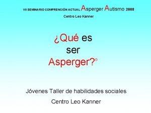 VII SEMINARIO COMPRENCIN ACTUAL Asperger Autismo 2008 Centro