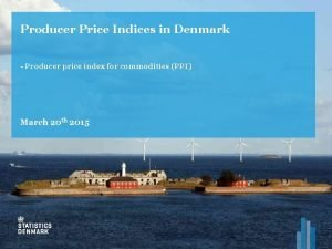 Producer Price Indices in Denmark Producer price index