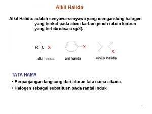 Alkil Halida adalah senyawasenyawa yang mengandung halogen yang