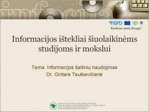 Tema Informacijos altini naudojimas Dr Gintar Tautkeviien Tikslas