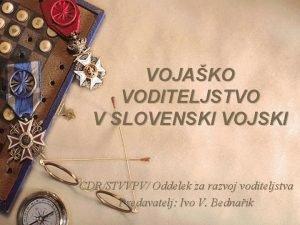VOJAKO VODITELJSTVO V SLOVENSKI VOJSKI CDRSTVVPV Oddelek za