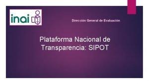 Direccin General de Evaluacin Plataforma Nacional de Transparencia
