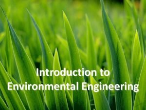 Introduction to Environmental Engineering What is Environmental Engineering