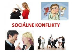SOCILNE KONFLIKTY Konflikty Konflikt Konflikt je slovo odvoden