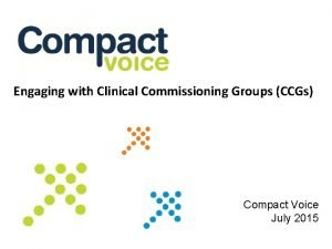 Engaging with Clinical Commissioning Groups CCGs Compact Voice