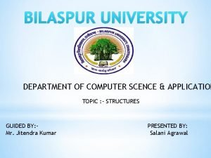 BILASPUR UNIVERSITY DEPARTMENT OF COMPUTER SCENCE APPLICATION TOPIC