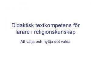 Didaktisk textkompetens fr lrare i religionskunskap Att vlja