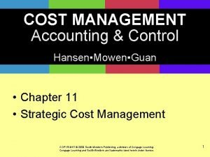 COST MANAGEMENT Accounting Control HansenMowenGuan Chapter 11 Strategic