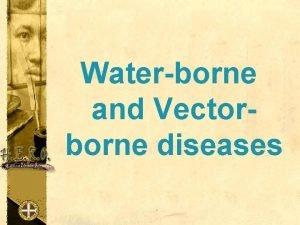 Waterborne and Vectorborne diseases Cholera What is Cholera