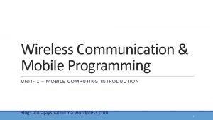 Wireless Communication Mobile Programming UNIT 1 MOBILE COMPUTING