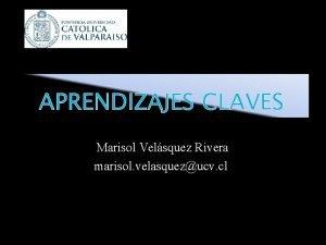APRENDIZAJES CLAVES Marisol Velsquez Rivera marisol velasquezucv cl