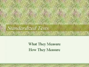 Standardized Tests What They Measure How They Measure