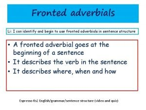 Fronted adverbials Li I can identify and begin