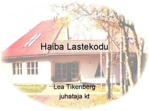 Haiba Lastekodu Lea Tikenberg juhataja kt Varjupaigateenuse kasutamine