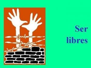 Ser libres Algunos prometen libertad cuando ellos mismos