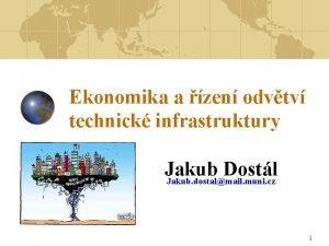 Ekonomika a zen odvtv technick infrastruktury Jakub Dostl