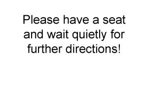 Please have a seat and wait quietly for