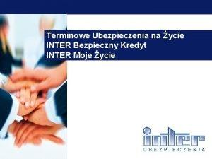 Tytu prezentacji Terminowe Ubezpieczenia na ycie INTER Bezpieczny