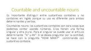 Countable and uncountable nouns Es importante distinguir entre