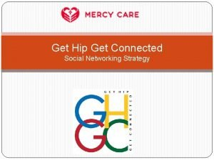 Get Hip Get Connected Social Networking Strategy Mercy
